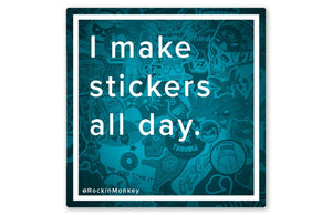 Make Stickers All Day...and Party All Night Stickers