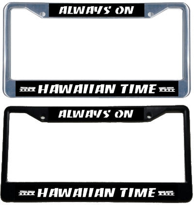 Always on Hawaiian Time License Plate Frame - black & chrome
