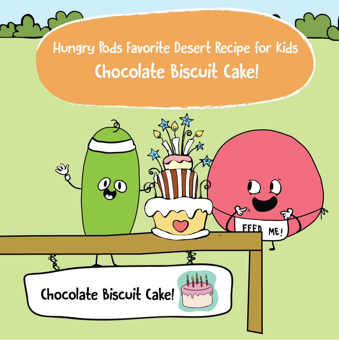 Hungry Pods Favorite Desert Recipe for Kids – Chocolate Biscuit Cake!