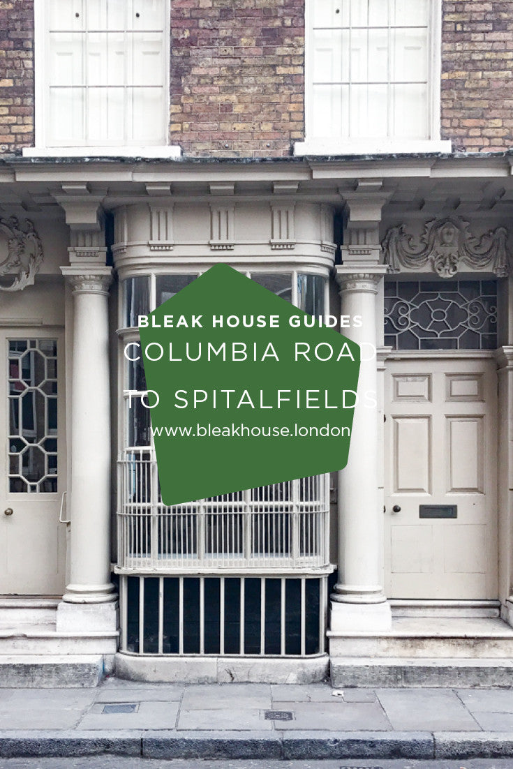 BLEAK HOUSE GUIDES MAY | COLUMBIA ROAD TO SPITALFIELDS