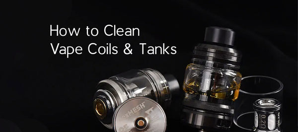 How to Clean Vape Coils and Tanks