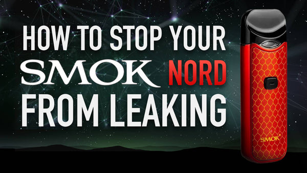 HOW TO STOP SMOK NORD FROM LEAKING