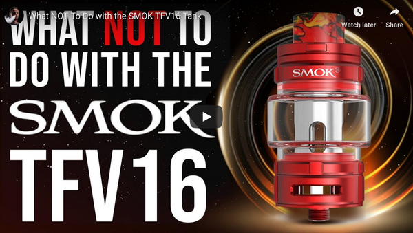 What NOT To Do with the SMOK TFV16 Tank