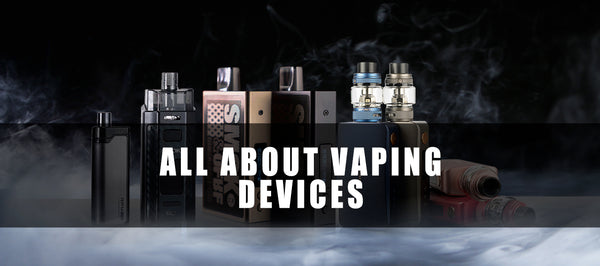 Your Complete Guide to Different Types of Vaping Devices