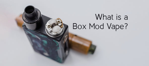What is a Box Mod Vape?