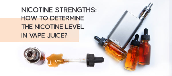 Nicotine strengths: How to determine the nicotine level in vape juice?