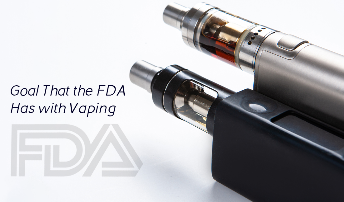 Goal That the FDA Has with Vaping?