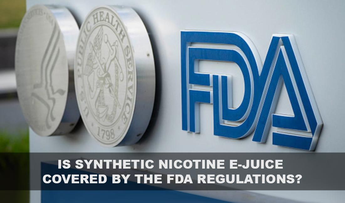 Is Synthetic Nicotine E-Juice Covered by FDA Regulations?