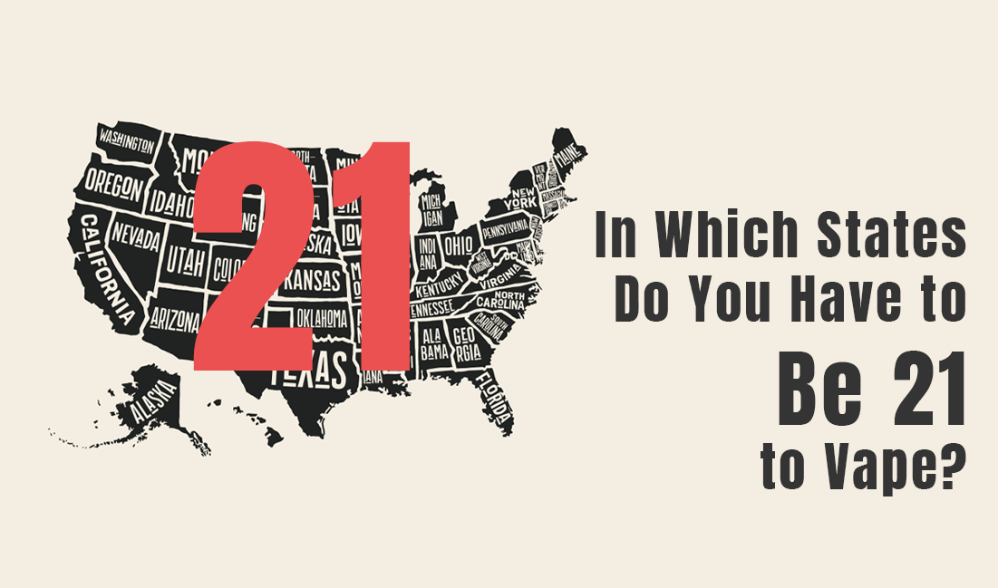 In Which States Do You Have to Be 21 to Vape