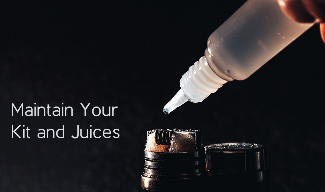 Maintain Your Kit and Juices