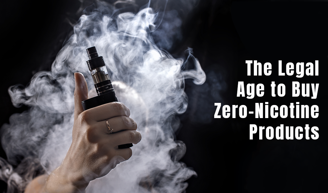 The Legal Age to Buy Zero-Nicotine Products