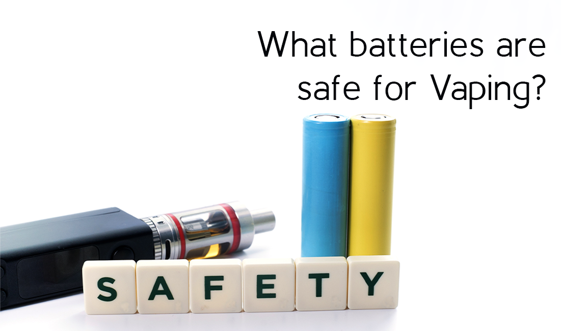 What batteries are safe for Vaping?