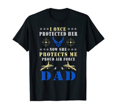 I Once Protected Her Air Force Dad T-shirts