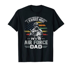 Proud Air Force Dad I Raised Mine T-shirts