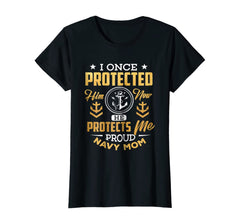 I Once Protected Him Proud Navy Mom T-shirts