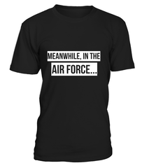 Air Force Meanwhile T-shirts