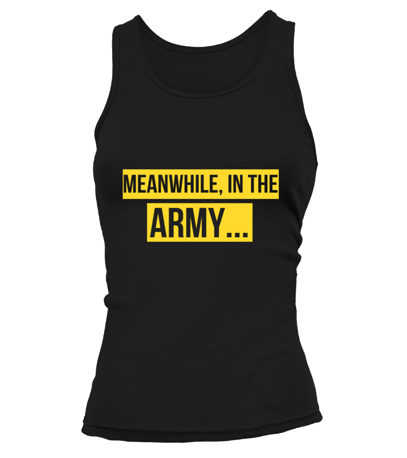 Army Meanwhile T-shirts - MotherProud
