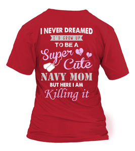 Never Dreamed To Be A Super Cute Navy Mom T-shirts
