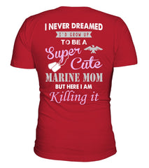 Never Dreamed To Be A Super Cute Marine Mom