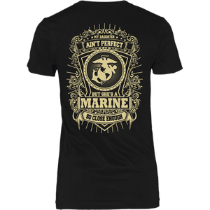 T-shirt - Marine Mom My Daughter Is Close To Perfect