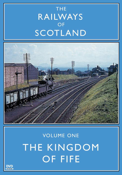 The Railways Of Scotland Volume One: The Kingdom Of Fife
