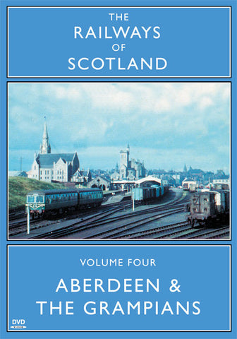 The Railways Of Scotland Volume Four: Aberdeen And The Grampians