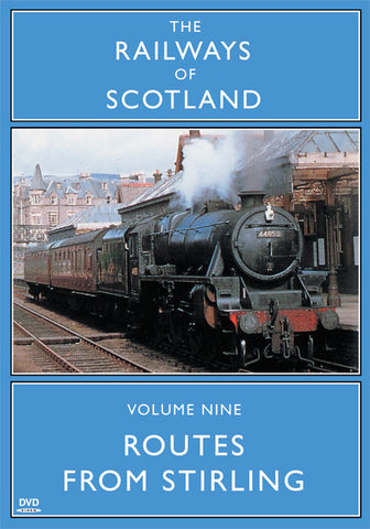 The Railways Of Scotland Volume Nine: Routes From Stirling