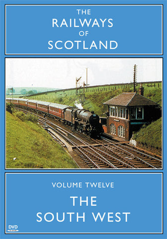 The Railways Of Scotland Volume Twelve: The South West