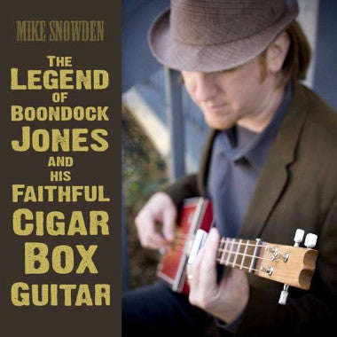 Mike Snowden The Legend of Boondock Jones & his Faithful Cigar Box Guitar