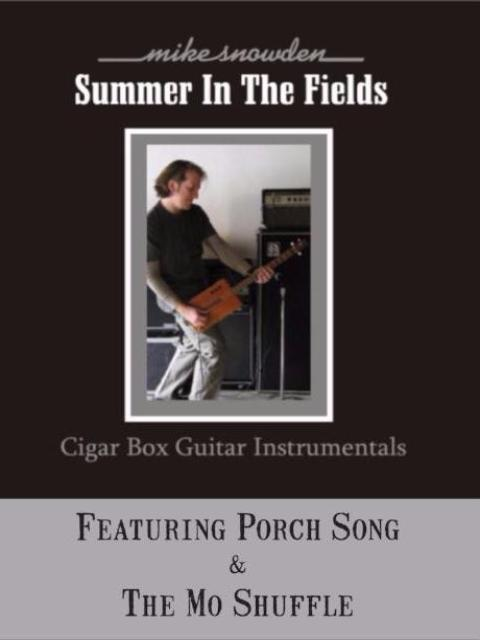 Mike Snowden Summer in the Fields - Cigar Box Guitar Instrumentals CD