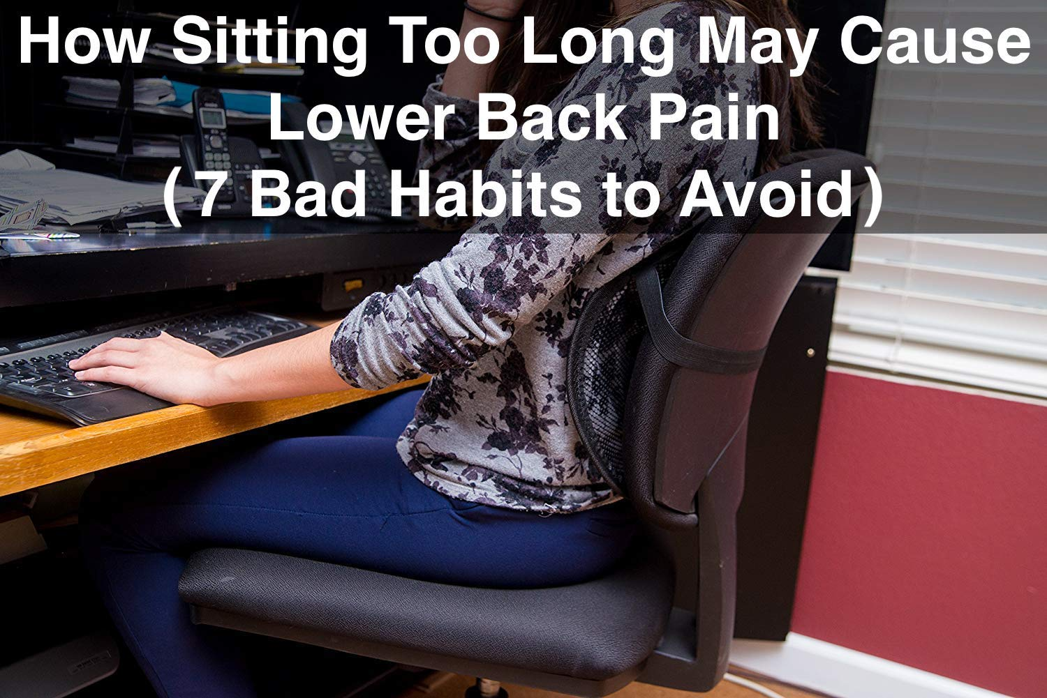 Lower Back Pain When Sitting Here Are 7 Bad Habits To