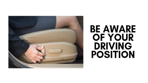 Be aware of your driving position