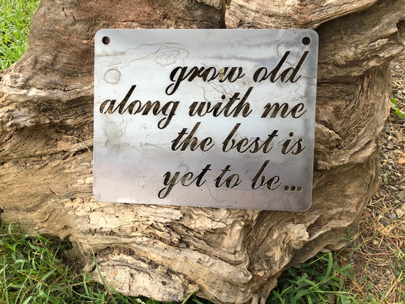 Grow old along with me the best is yet to be... - Sign