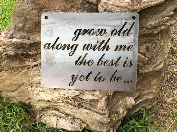 Grow old along with me the best is yet to be... Rustic Metal Sign, Inspirational, Wedding, Anniversary, BE Creations