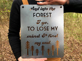 "And Into the Forest I go to loose my mind and find my soul 14"" x 11"" Metal Sign"