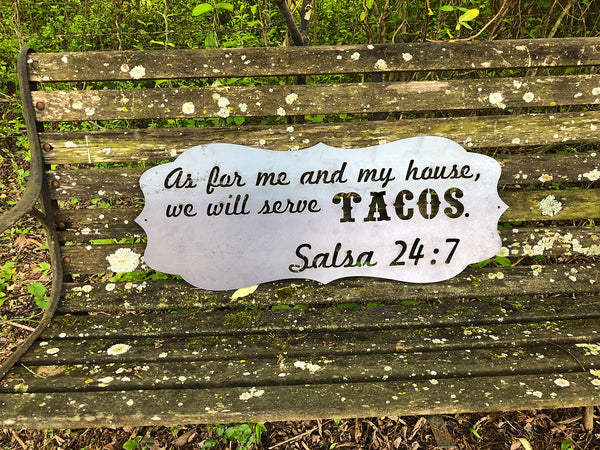 As for me and my house we will serve Tacos Salsa 24 7 Rustic Raw Steel Scallop Edge Metal Sign