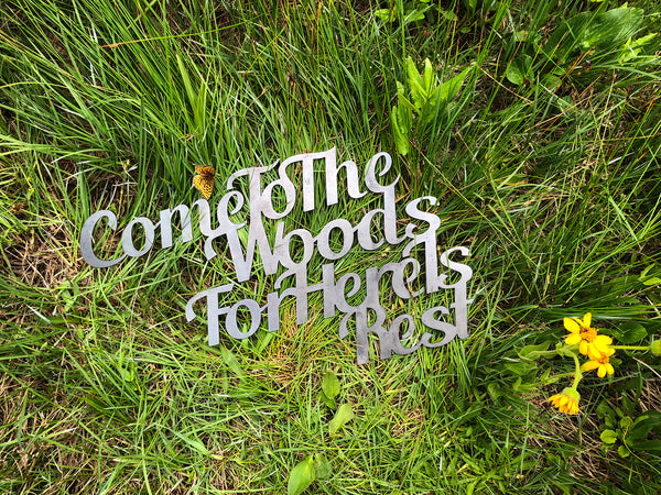 """Come to the woods for here is rest"" Rustic Raw Steel Cursive Sign Wander Explore Saunter Hike"