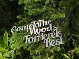 Come to the Woods for here is Rest Cursive Wall Art