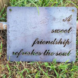 """A sweet friendship refreshes the soul"" Metal Sign"