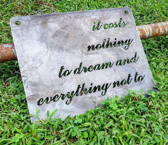 It costs nothing to dream and everything not to - Sign