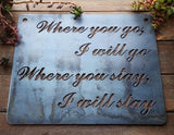 Where you go I go where you stay I stay..Metal Sign