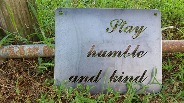Stay humble and kind Rustic Raw Steel Sign Metal Home Decor Wall Art