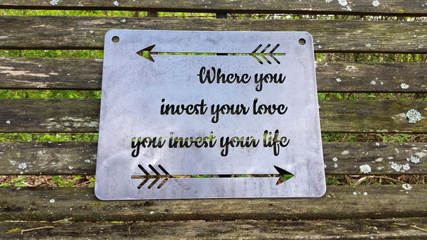 """Where you Invest your love you Invest your life"" with arrows 14"" x 11"" Metal Sign"