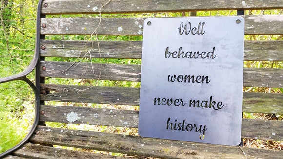 Well behaved women never make history Metal Sign