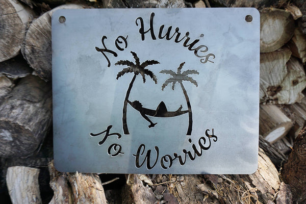 No Hurries No Worries Rustic Raw Steel Metal Sign Beach Ocean Laid Back Inspirational Sign by BE Creations