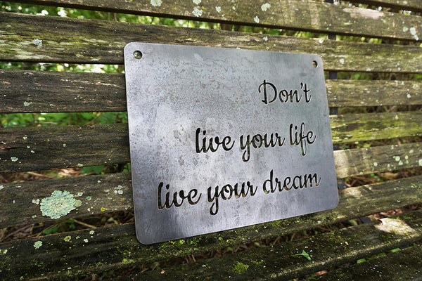 Don't live your life live your dream Rustic Raw Steel Quote Metal Sign Inspirational Graduation Life Goal Anniversary BE Creations