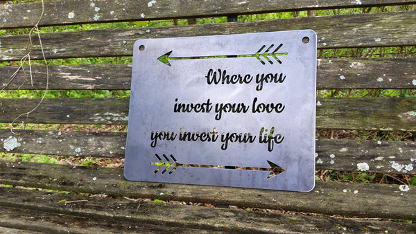 "Where you Invest your love you Invest your life with arrows 14"" x 11"" Metal Sign"