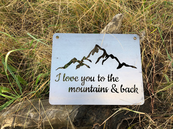 I Love you to the mountains and back Rustic Raw Steel Sign with Mountain silhouette Explore Wander Camp Hike Wedding Anniversary Sign By BE