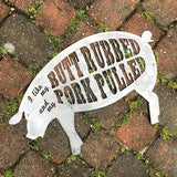 I like my butt rubbed and my pork pulled, BBQ Pig Sign