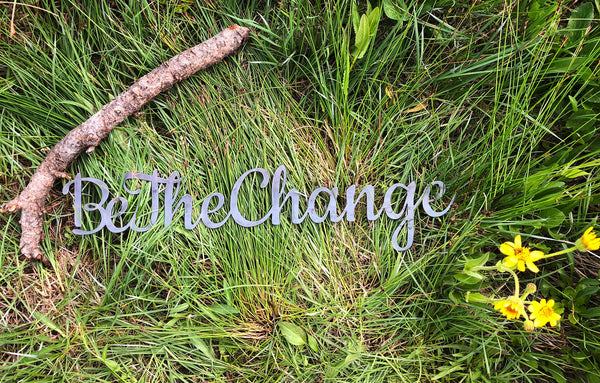 "Be The Change 23"" Rustic Sign Sustainable Art"